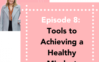 #8: Tools to Achieving a Healthy Mindset