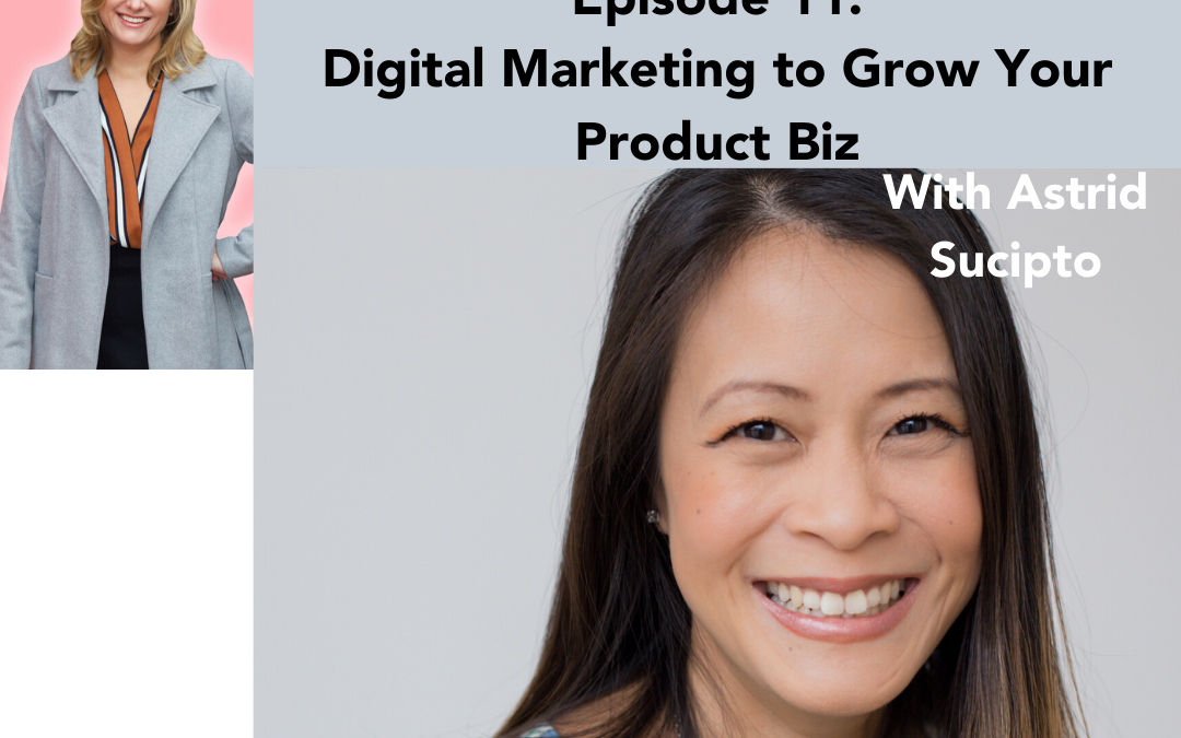 #11: Digital Marketing to Grow Your Product Biz – Astrid Sucipto