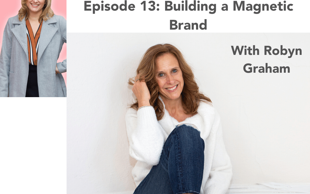 #13: Building a Magnetic Brand – Robyn Graham