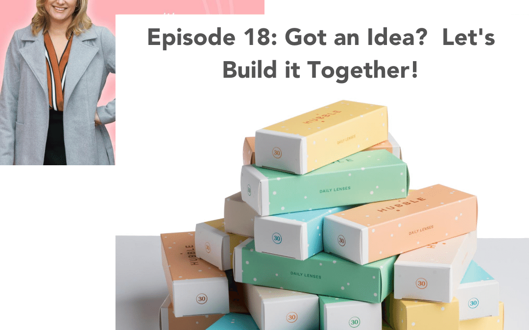 #18: Got an idea?  Let's build it together!