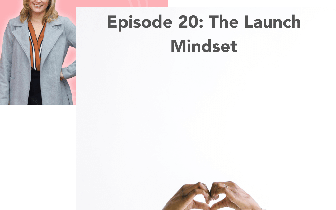 #20: The Launch Mindset