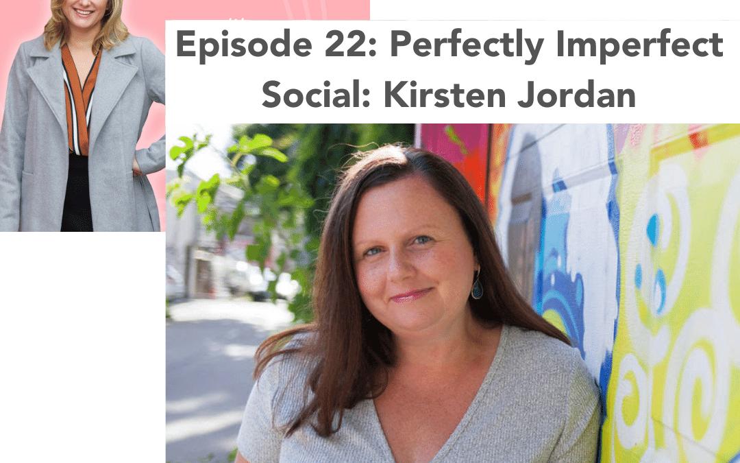 #22: Perfectly Imperfect Social – Kirsten Jordan