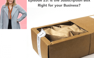 25: Is the Subscription Box Right for your Business?