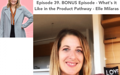 39. BONUS Episode – What's it Like in the Product Pathway
