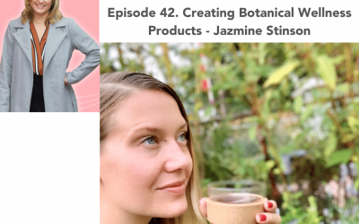 42. Creating Botanical Wellness Products – Jazmine Stinson
