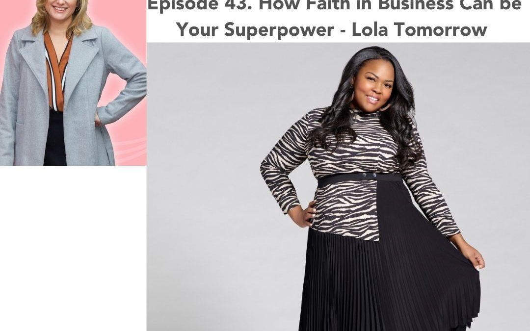 43. How Faith in Business Can be Your Superpower – Lola Tomorrow