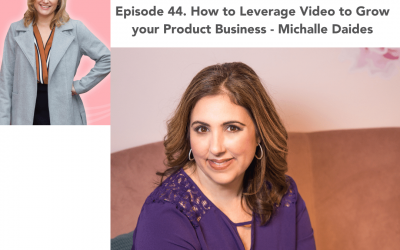 44. How to Leverage Video to Grow your Product Business – Michelle Daides