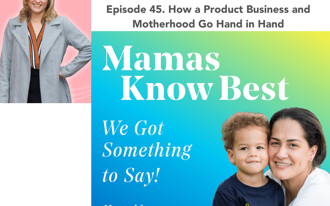 45. How a Product Business and Motherhood Can Go Hand in Hand