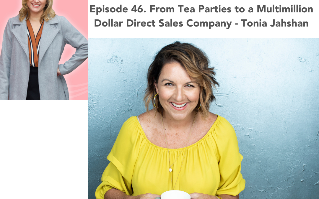 46. From Tea Parties to a Multimillion Dollar Direct Sales Company – Tonia Jahshan