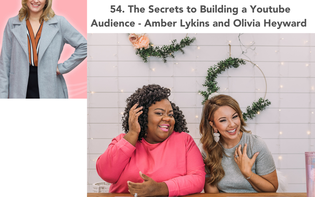 54. The Secrets to Building a Youtube Audience  – Amber Lykins and Olivia Heyward