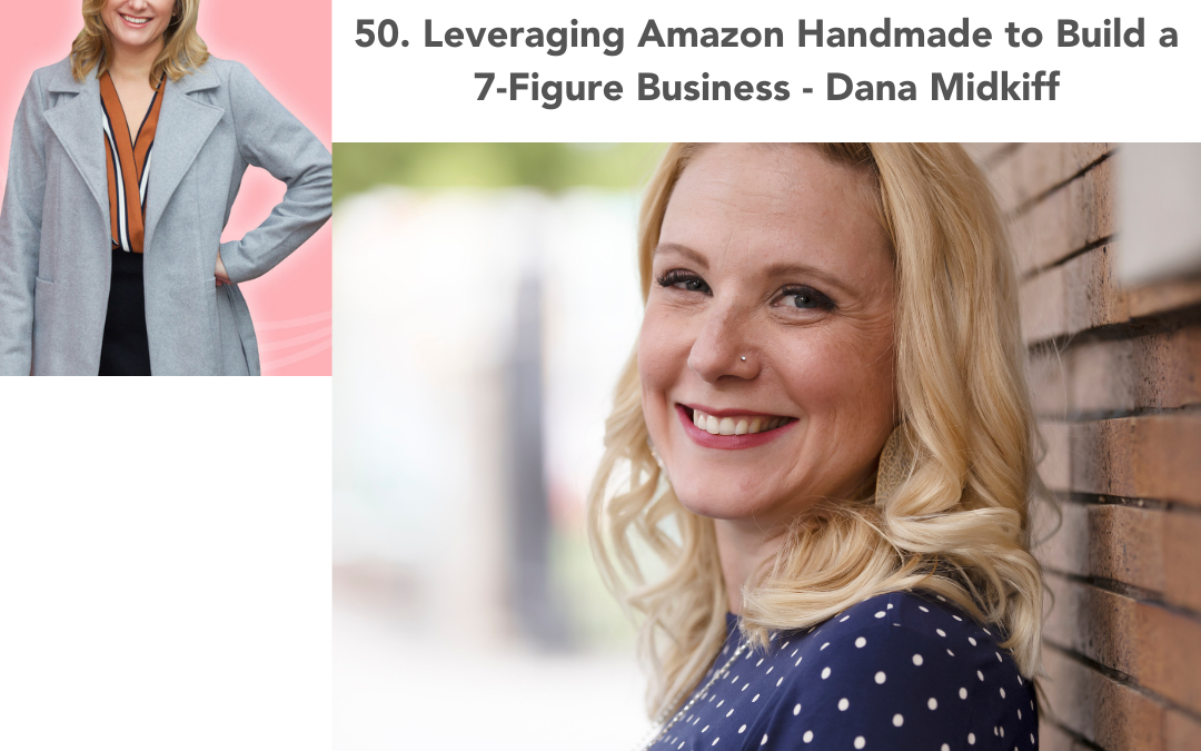 50. Leveraging Amazon Handmade to Build a 7-Figure Business – Dana Midkiff