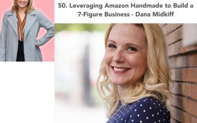 50. Leveraging Amazon Handmade to Build a 7-Figure Business – Dana Midkiff