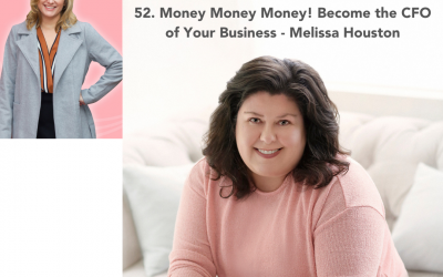 52. Money Money Money!  Become the CFO of Your Business – Melissa Houston
