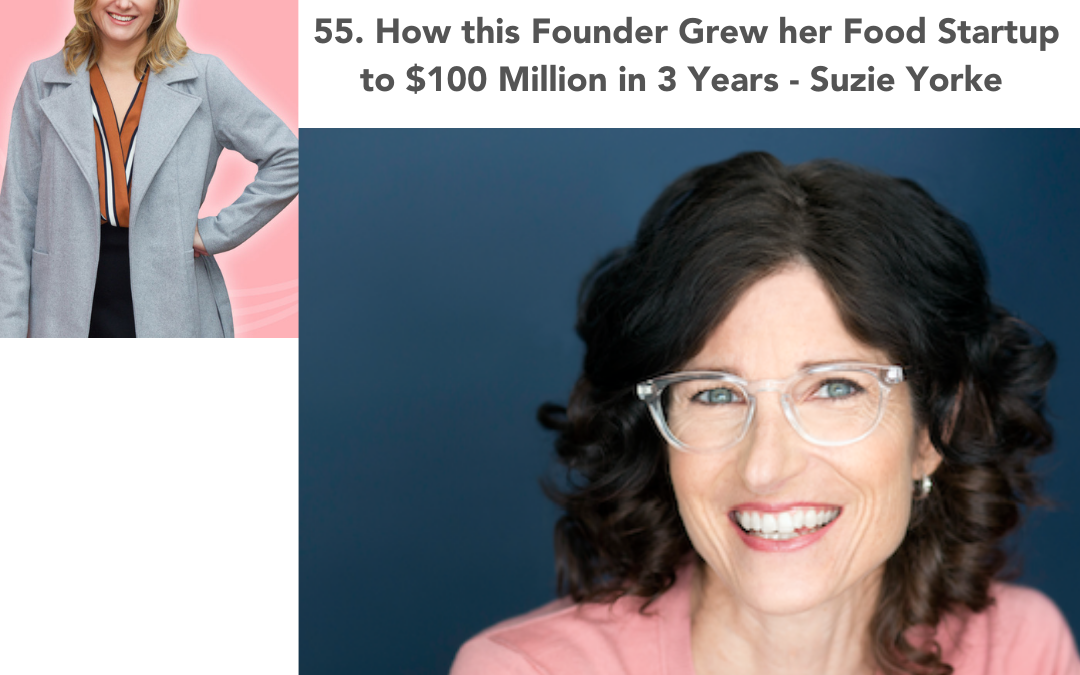 55. How this Founder Grew her Food Startup to $100 Million in 3 Years – Suzie Yorke