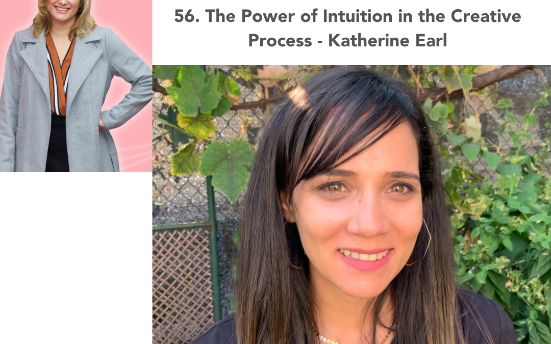 56. The Power of Intuition in the Creative Process – Katherine Earl
