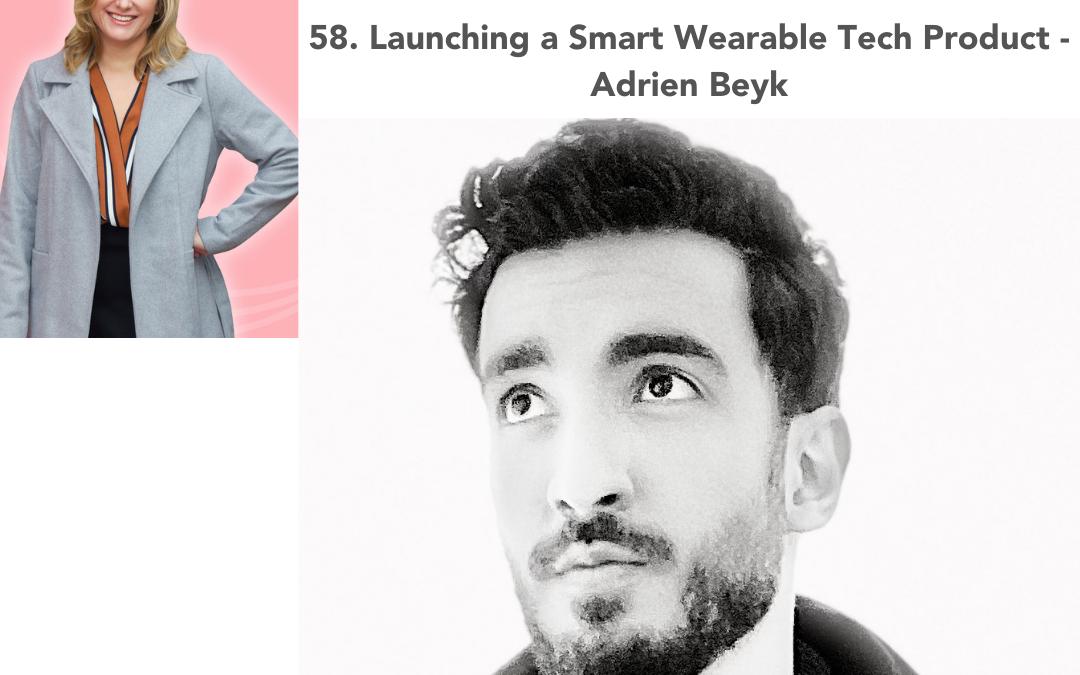 58. Launching a Smart Wearable Tech Product – Adrien Beyk