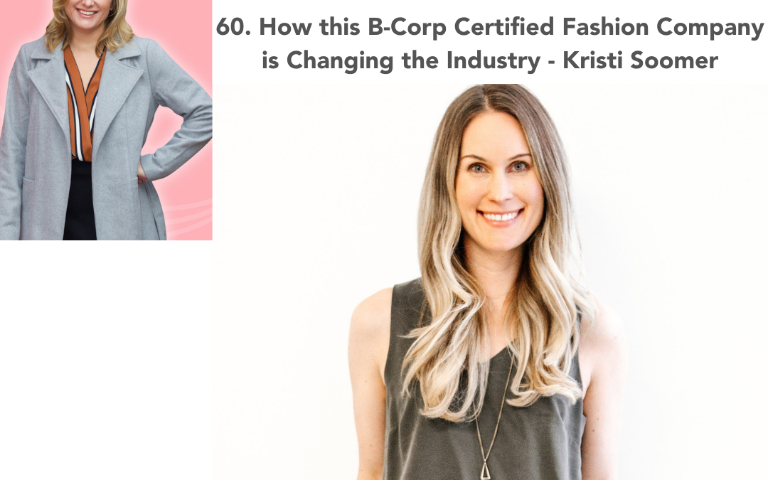 60. How this B-Corp Certified Fashion Company is Changing the Industry – Kristi Soomer