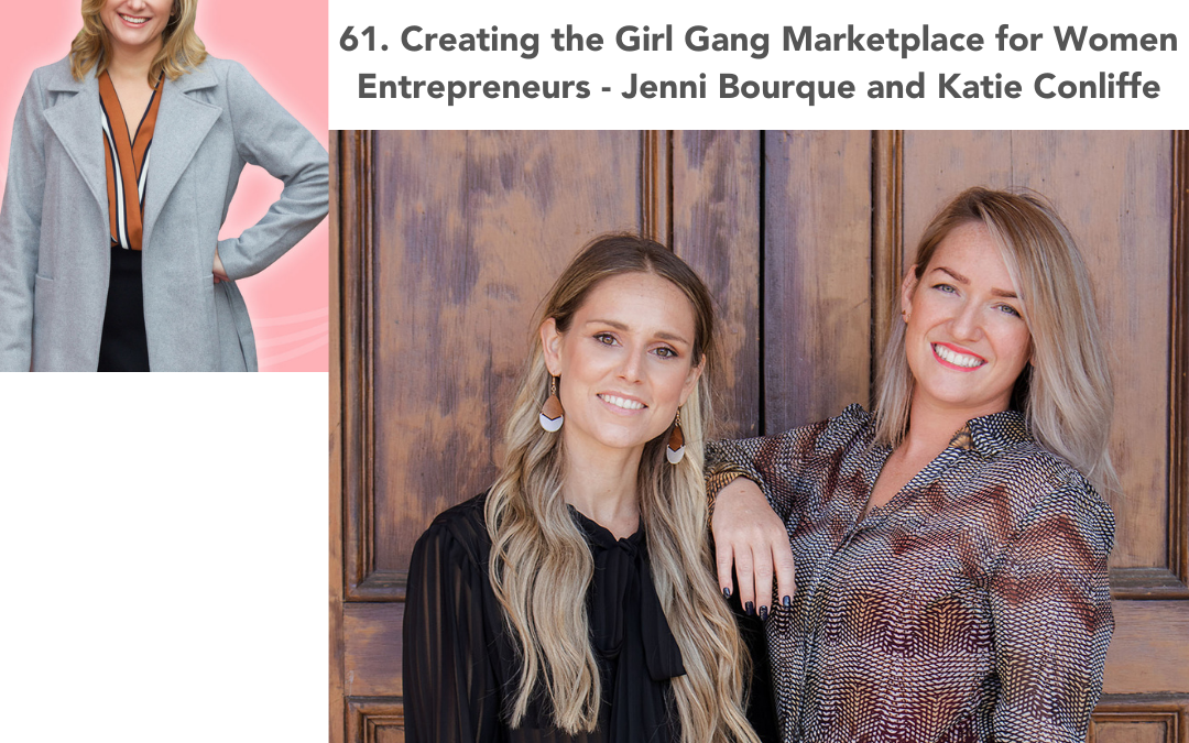 61. Creating the Girl Gang Marketplace for Women Entrepreneurs – Jenni Bourque and Katie Conliffe