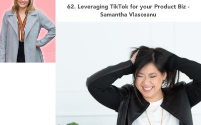 62. Leveraging TikTok for your Product Biz – Samantha Vlasceanu