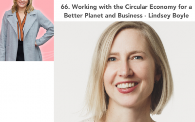 66. Working with the Circular Economy for a Better Planet and Business – Lindsey Boyle