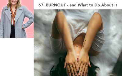 67. BURNOUT and What to Do About It