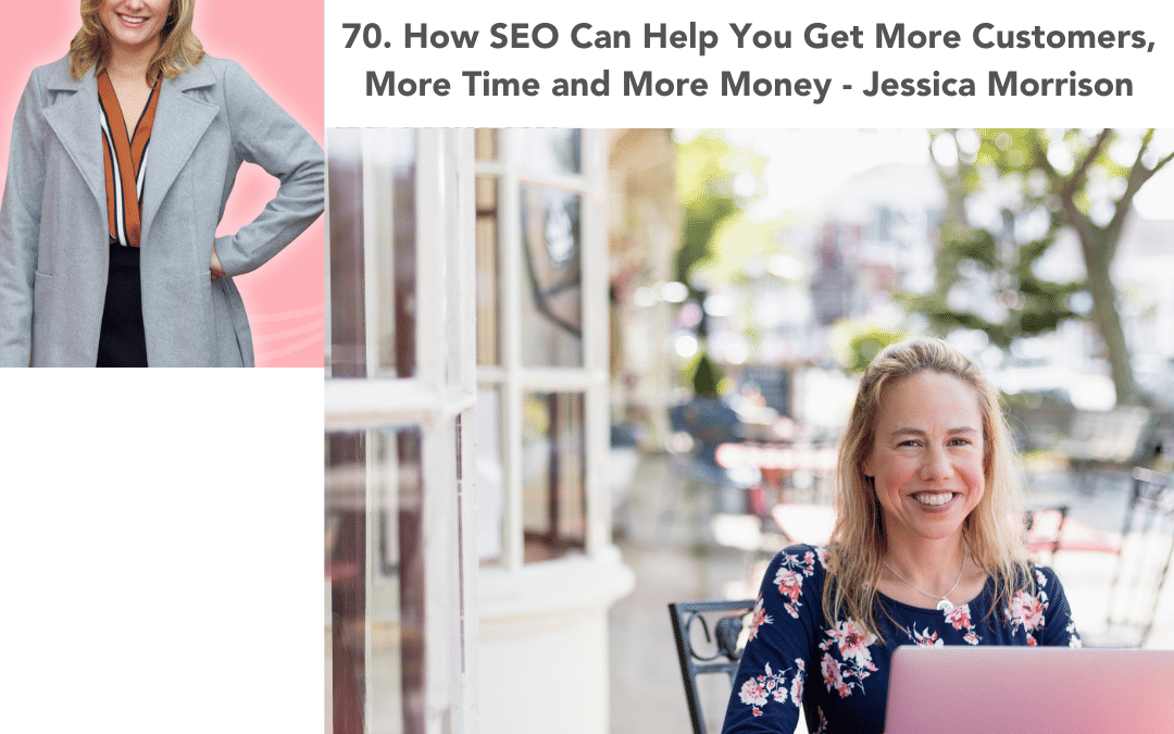 70. How SEO Can Help You Get More Customers, More Time and More Money – Jessica Morrison