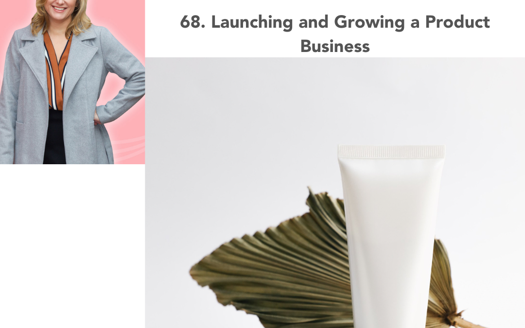 68. Launching and Growing a Product Business